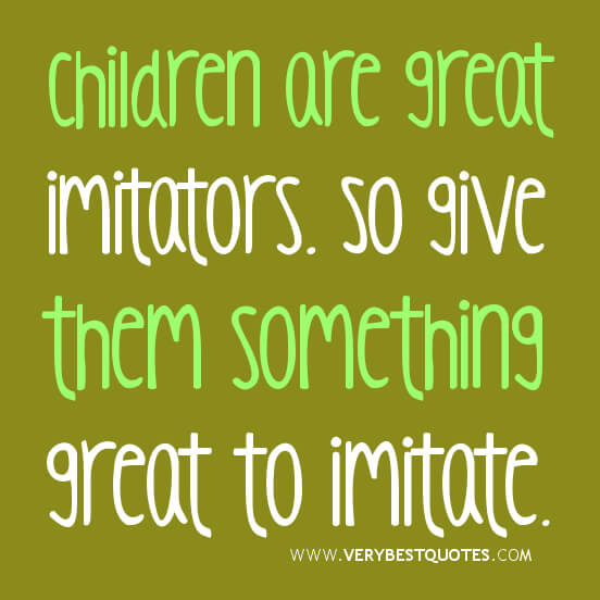 Children Quotes | Children Quotes Parenting Quotes Children Are Great Imitators